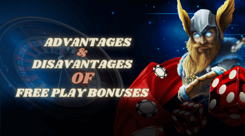 Advantages and Disadvantages of Free Play Bonuses